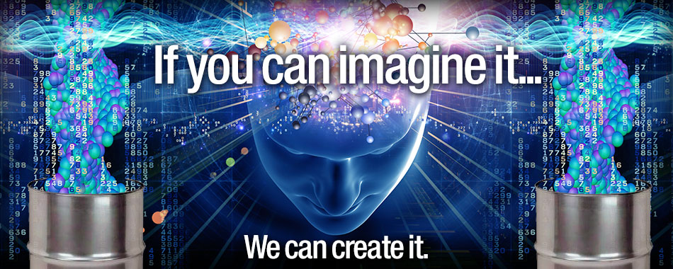 If you can imagine it... We can create it.