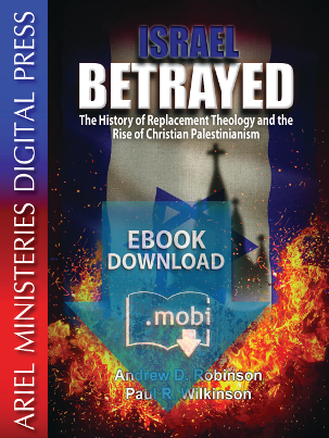 Israel Betrayed: The History of Replacement Theology & The Rise of Christian Palestinianism (mobi)