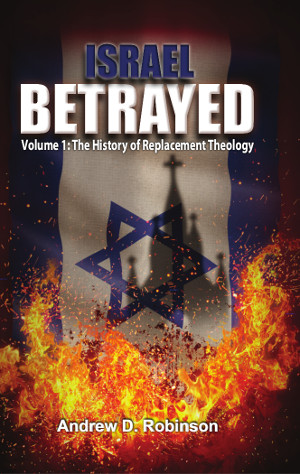Israel Betrayed - Volume 1: The History of Replacement Theology