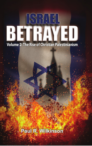 Israel Betrayed - Volume 2: The Rise of Christian Palestinianism