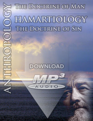 ANTHROPOLOGY: The Doctrine of Man & HAMARTIOLOGY: The Doctrine of Sin - MP3