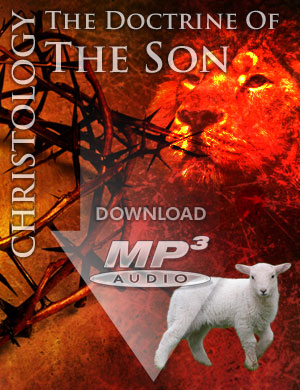 CHRISTOLOGY: The Doctrine of the Son - MP3