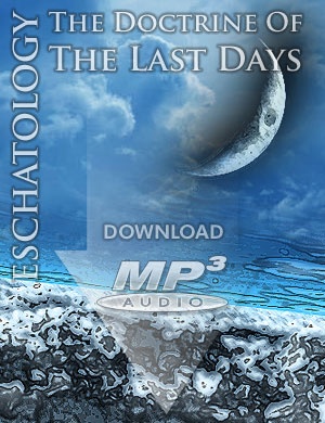 ESCHATOLOGY: The Doctrine of the Last Days - MP3