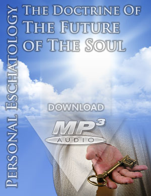 PERSONAL ESCHATOLOGY: The Doctrine of the Future of the Soul - MP3