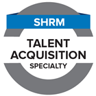 SHRM Talent Acquisition Specialty Credential
