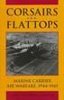 CORSAIRS AND FLATTOPS MARINE CARRIER AIR WARFARE 1944-1945