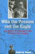 WITH POSSUM AND THE EAGLE THE MEMOIR OF A NAVIGATOR'S WAR OVER GERMANY AND JAPAN