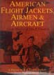 AMERICAN FLIGHT JACKETS AIRMEN AND AIRCRAFT