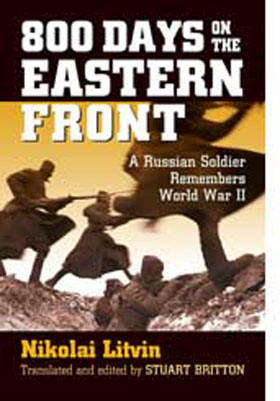 800 DAYS ON THE EASTERN FRONT A RUSSIAN SOLDIER REMEMBERS WORLD WAR II