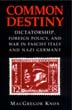 COMMON DESTINY DICATORSHIP FOREIGN POLICY AND WAR IN FASCIST ITALY AND NAZI GERMANY