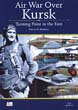 AIR WAR OVER KURSK TURNING POINT IN THE EAST