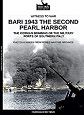 BARI 1943 THE SECOND PEARL HARBOR: THE GERMAN BOMBING OF THE MLITARY PORTS OF SOUTHERN ITALY