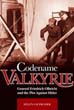 CODENAME VALKYRIE GENERAL FRIEDRICH OLBRICHT AND THE PLOT AGAINST HITLER