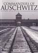 COMMANDERS OF AUSCHWITZ THE SS OFFICERS WHO RAN THE NAZI CONCENTRATION CAMP 1940-1945
