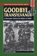 GOODBYE TRANSYLVANIA A ROMANIAN WAFFEN-SS SOLIDER IN WWII