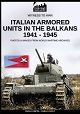 ITALIAN AMORED UNITS IN THE BALKANS 1941 - 1945
