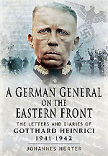 A GERMAN GENERAL ON THE EASTERN FRONT THE LETTERS AND DIARIES OF GOTTHARD HEINRICI 1041-1942