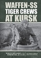 WAFFEN-SS TIGER CREWS AT KURSK: MEN OF SS PANZER REGIMENTS 1, 2, AND 3 IN OPERATION CITADEL, JULY 5 - 15, 1943