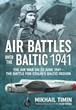 AIR BATTLES OVER THE BALTIC 1941 THE AIR WAR ON 22 JUNE 1941 - THE BATTLE FOR STALIN'S BALTIC REGION