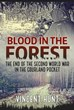 BLOOD IN THE FOREST THE END OF THE SECOND WORLD WAR IN THE COURLAND POCKET