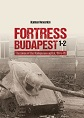 FORTRESS BUDAPEST THE SIEGE OF THE HUNGARIAN CAPITAL, 1944-45