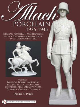 ALLACH PORCELAIN 1936 - 1945 VOLUME ONE POLITICAL FIGURES MORISKENS PLAQUES PRESENTATION PLATES CANDLEHOLDERS SPECIALTY PIECES GERMANIC CERAMICS CERAMICS