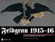 FELDGRAU 1915 - 1916 THE WAR AND PEACE TIME UNIFORMS OF THE GERMAN ARMY - THE OFFICIAL REGULATIONS OF 1915-1956