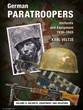 GERMAN PARATROOPERS UNIFORMS AND EQUIPMENT 1936-1945 VOLUME 2: HELMETS, EQUIPMENT AND WEAPONS