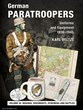 GERMAN PARATROOPERS UNIFORMS AND EQUIPMENT 1936-1945 VOL. 3: CAMPAIGNS AND COMBAT OPERATIONS, DECORATIONS, EPHEMERA