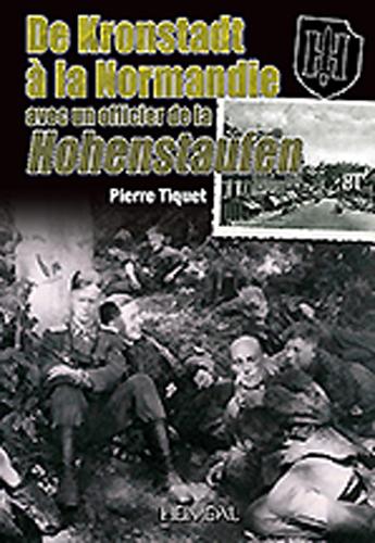 DE KRONSTADT A LA NORMANDIE AVEC UN OFFICIER DE LA HOHENSTAUFEN 9. SS-PANZER-DIVISION