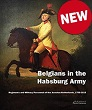 BELGIANS IN THE HABSBURG ARMY: REGIMENTS AND MILITARY PERSONNEL OF THE AUSTRIAN NETHERLANDS, 1756-1815