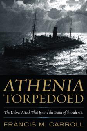 ATHENIAN TORPEDOED THE U-BOAT ATTACK THAT IGNITED THE BATTLE OF THE ATLANTIC