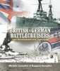 BRITISH AND GERMAN BATTLECRUISERS THEIR DEVELOPMENT AND OPERATIONS