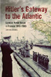 HITLER'S GATEWAY TO THE ATLANTIC GERMAN NAVAL BASES IN FRANCE 1940 - 1945