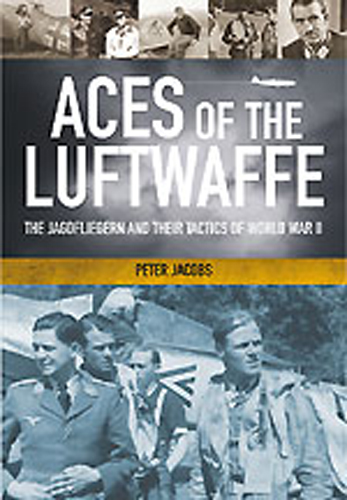 ACES OF THE LUFTWAFFE THE JAGDFLIEGER IN THE SECOND WORLD WAR