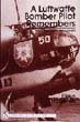 A LUFTWAFFE BOMBER PILOT REMEMBERS WWII FROM THE COCKPIT
