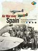 AIR WAR OVER SPAIN AVIATORS AIRCRAFT AND AIR UNITS OF THE NATIONALIST AND REPUBLICAN AIR FORCES 1936-1939