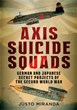 AXIS SUICIDE SQUADS GERMAN AND JAPANESE SECRET PROJECTS OF THE SECOND WORLD WAR