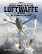 SECRET PROJECTS OF THE LUFTWAFFE VOLUME 1: JET FIGHTERS 1939-1945
