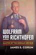 WOLFRAM VON RICHTHOFEN MASTER OF THE GERMAN AIR WAR