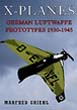 X-PLANES GERMAN LUFTWAFFE PROTOTYPES 1930-1945