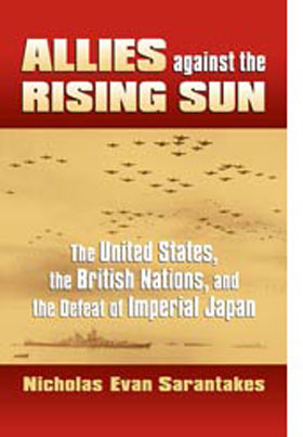 ALLIES AGAINST THE RISING SUN THE UNITED STATES THE BRITISH NATIONS AND THE DEFEAT OF IMPERIAL JAPAN
