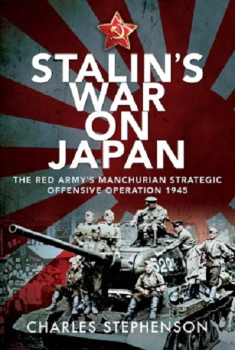 STALIN'S WAR ON JAPAN: THE RED ARMY'S MANCHURIAN STRATEGIC OFFENSIVE OPERATION 1945
