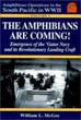 AMPHIBIOUS OPERATIONS IN THE SOUTH PACIFIC IN WWII VOLUME 1 - THE AMPHIBIANS ARE COMING EMERGENCE OF THE GATOR NAVY AND ITS REVOLUTIONARY LANDING CRAFT