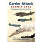 CARRIER ATTACK - DARWIN 1942: THE COMPLETE GUIDE TO AUSTRALIA'S OWN PEARL HARBOR