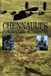 CHENNAULT'S FORGOTTEN WARRIORS THE SAGA OF THE 308TH BOMB GROUP IN CHINA