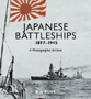 JAPANESE BATTLESHIPS 1897-1945 A PHOTOGRAPHIC ARCHIVE