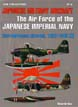 JAPANESE MILITARY AIRCRAFT THE AIR FORCE OF THE JAPANESE IMPERIAL NAVY CARRIER BASED AIRCRAFT 1922 - 1945 VOLUME 2