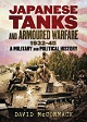 JAPANESE TANKS AND ARMOURED WARFARE 1932 - 1945: A MILITARY AND POLITICAL HISTORY