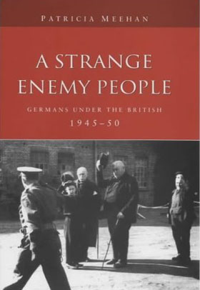 A STRANGE ENEMY PEOPLE GERMANS UNDER THE BRITISH 1945-50